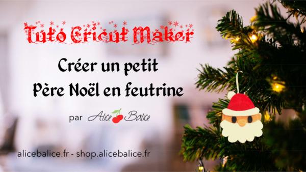 alice balice | cricut maker | test machine de découpe | découpe feutrine | père Noël | Christmas | tutoriel gratuit